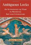 Ambiguous locks : an iconology of hair in medieval art and literature by Roberta Milliken